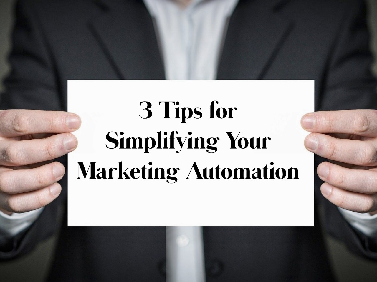 3 Tips for Simplifying Your Marketing Automation