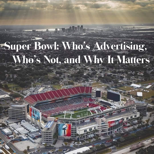 Super Bowl: Who's Advertising, Who's Not, and Why It Matters
